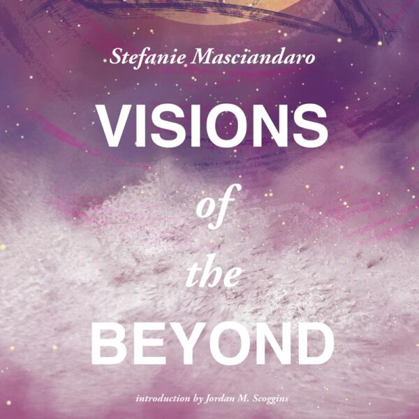 Visions of the Beyond by Stefanie Masciandaro