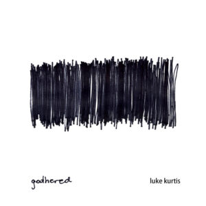 "cover of ""gathered"" album by luke kurtis"
